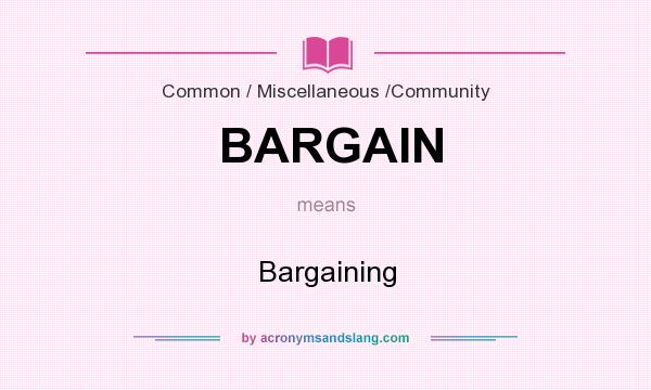 What does BARGAIN mean? It stands for Bargaining