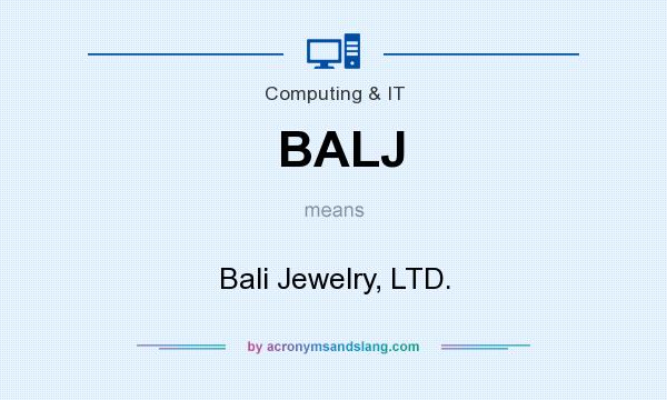 What does BALJ mean? It stands for Bali Jewelry, LTD.