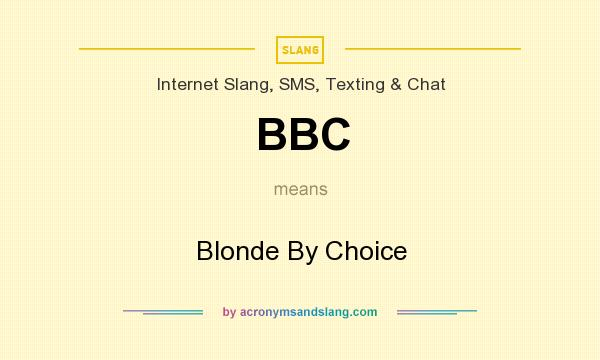 What does BBC mean? It stands for Blonde By Choice