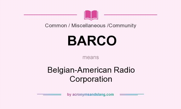 What does BARCO mean? It stands for Belgian-American Radio Corporation