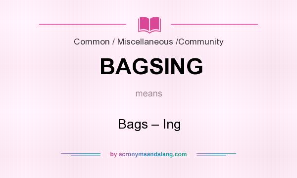 What does BAGSING mean? It stands for Bags – Ing