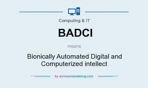What does BADCI mean? It stands for Bionically Automated Digital and Computerized intellect