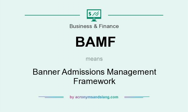 What does BAMF mean? It stands for Banner Admissions Management Framework