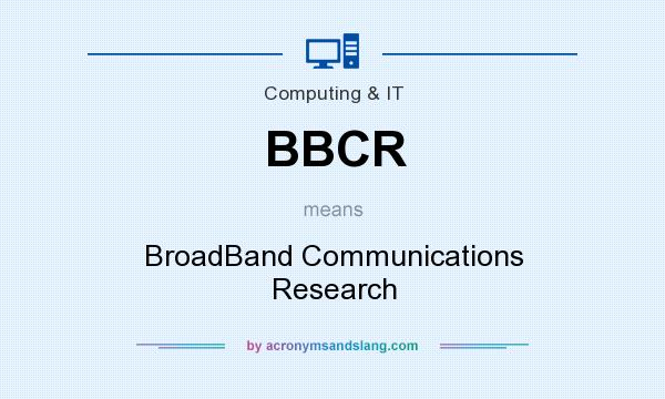 What does BBCR mean? It stands for BroadBand Communications Research