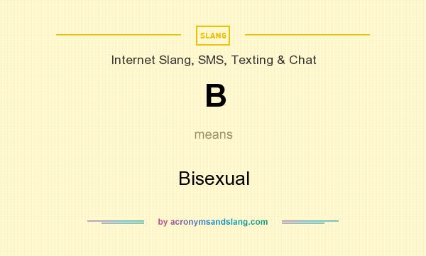 What does B mean? It stands for Bisexual