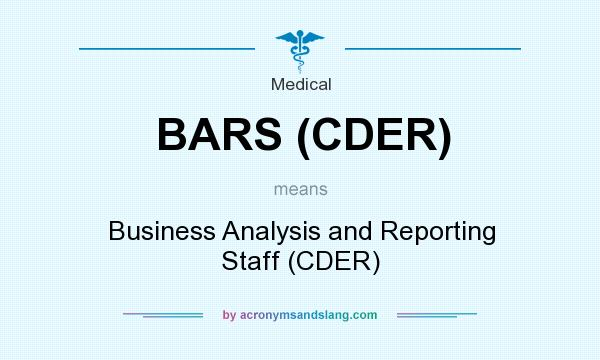 What does BARS (CDER) mean? It stands for Business Analysis and Reporting Staff (CDER)