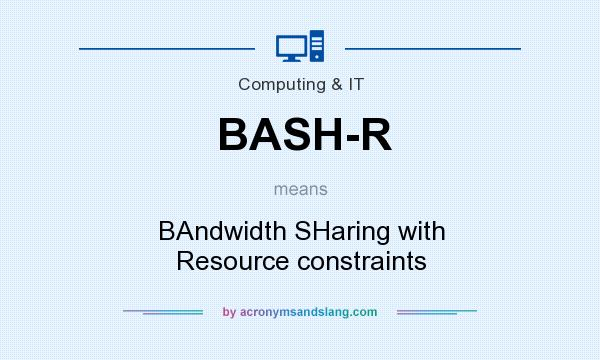What does BASH-R mean? It stands for BAndwidth SHaring with Resource constraints
