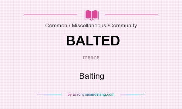 What does BALTED mean? It stands for Balting