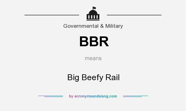 What does BBR mean? It stands for Big Beefy Rail