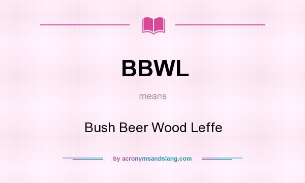 What does BBWL mean? It stands for Bush Beer Wood Leffe