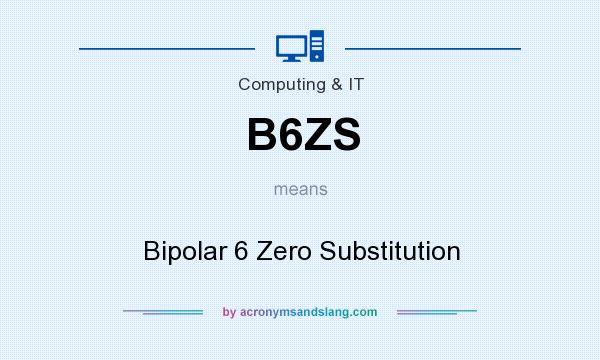 What does B6ZS mean? It stands for Bipolar 6 Zero Substitution