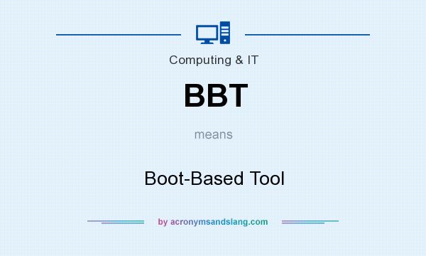 What does BBT mean? It stands for Boot-Based Tool
