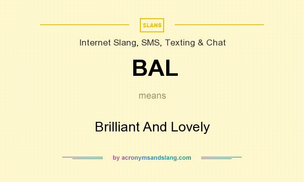 What does BAL mean? It stands for Brilliant And Lovely