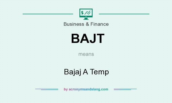 What does BAJT mean? It stands for Bajaj A Temp