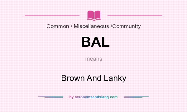 What does BAL mean? It stands for Brown And Lanky
