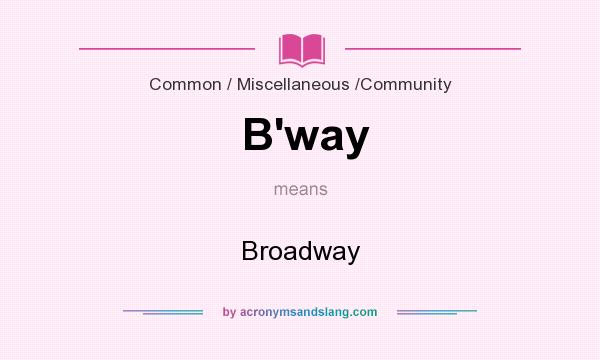 What does B`way mean? It stands for Broadway