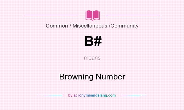 What does B# mean? It stands for Browning Number