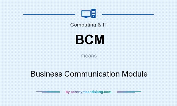What does BCM mean? It stands for Business Communication Module