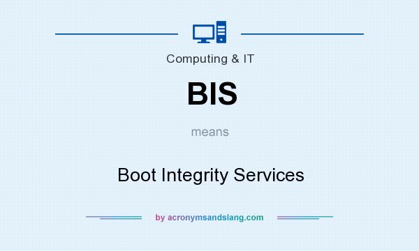 What does BIS mean? It stands for Boot Integrity Services