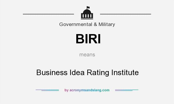 What does BIRI mean? It stands for Business Idea Rating Institute