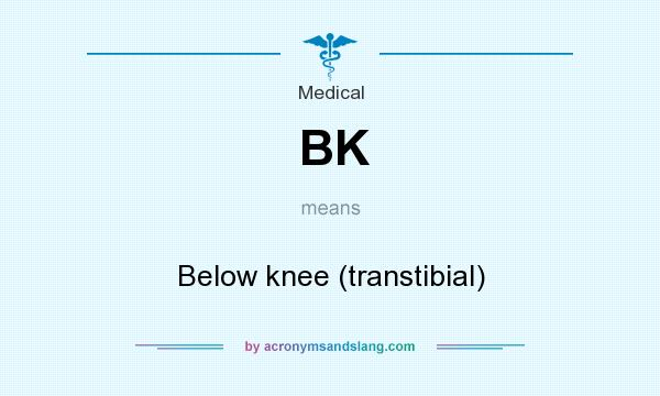 What does BK mean? It stands for Below knee (transtibial)
