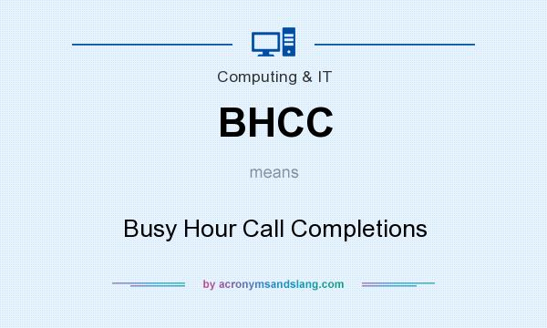 What does BHCC mean? It stands for Busy Hour Call Completions
