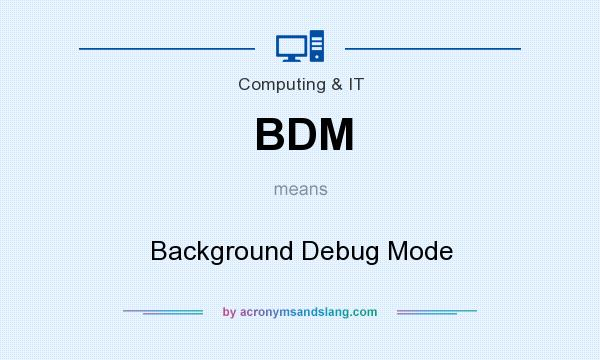 What does BDM mean? It stands for Background Debug Mode
