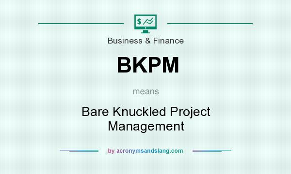 What does BKPM mean? It stands for Bare Knuckled Project Management