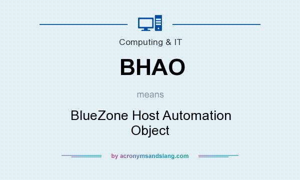 What does BHAO mean? It stands for BlueZone Host Automation Object