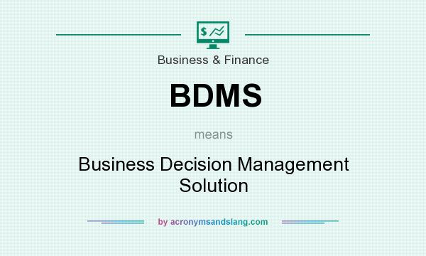 What does BDMS mean? It stands for Business Decision Management Solution