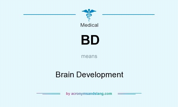 What does BD mean? It stands for Brain Development