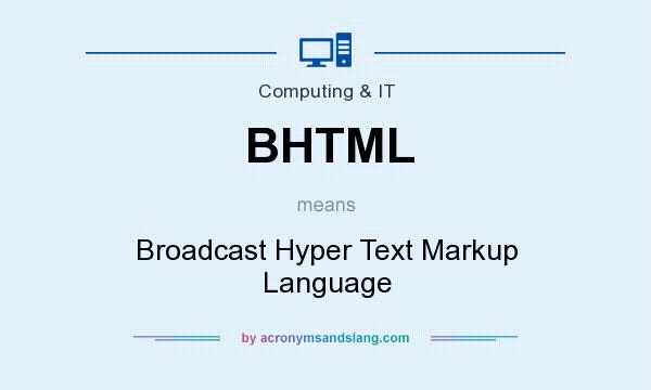 What does BHTML mean? It stands for Broadcast Hyper Text Markup Language