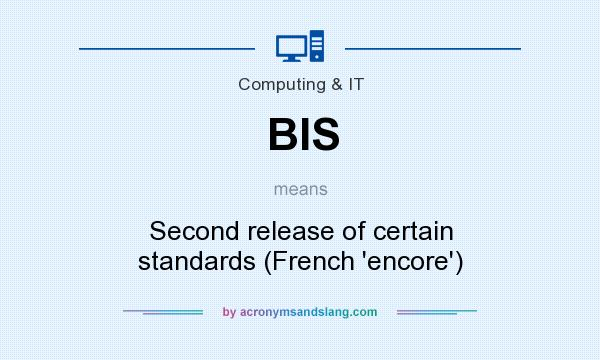 What does BIS mean? It stands for Second release of certain standards (French `encore`)
