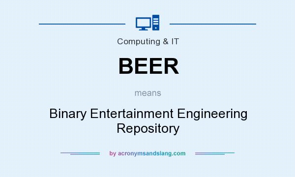 What does BEER mean? It stands for Binary Entertainment Engineering Repository