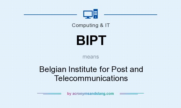 What does BIPT mean? It stands for Belgian Institute for Post and Telecommunications