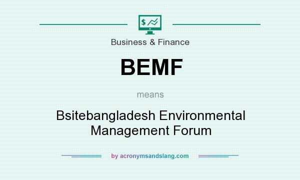 What does BEMF mean? It stands for Bsitebangladesh Environmental Management Forum