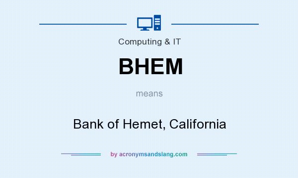 What does BHEM mean? It stands for Bank of Hemet, California