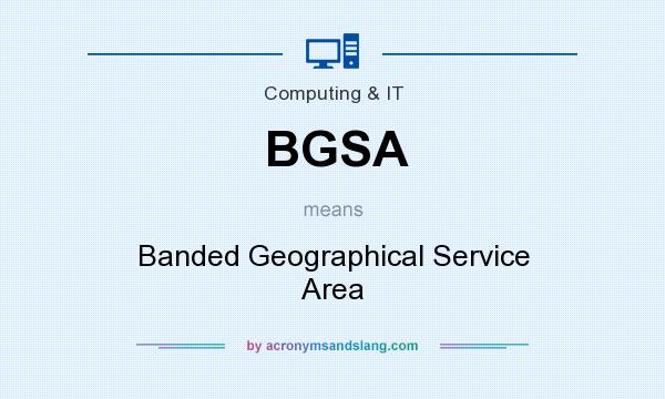 What does BGSA mean? It stands for Banded Geographical Service Area
