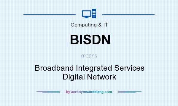 What does BISDN mean? It stands for Broadband Integrated Services Digital Network