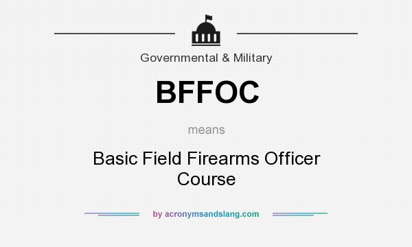 What does BFFOC mean? It stands for Basic Field Firearms Officer Course