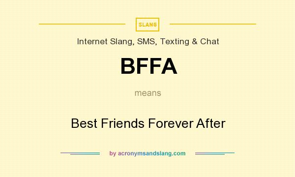 What does BFFA mean? It stands for Best Friends Forever After