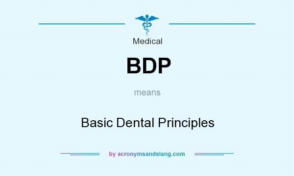 What does BDP mean? It stands for Basic Dental Principles