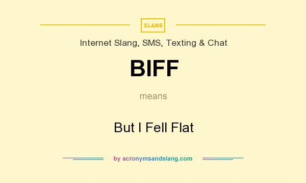 What does BIFF mean? It stands for But I Fell Flat