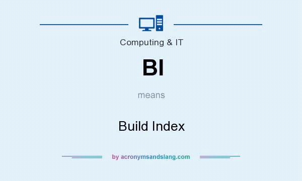 What does BI mean? It stands for Build Index