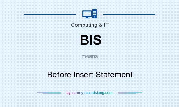 What does BIS mean? It stands for Before Insert Statement