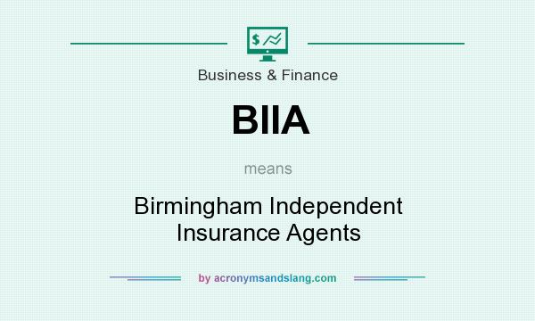 What does BIIA mean? It stands for Birmingham Independent Insurance Agents