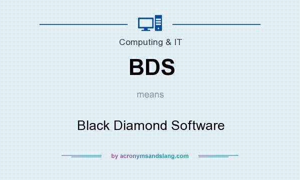 What does BDS mean? It stands for Black Diamond Software