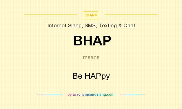 What does BHAP mean? It stands for Be HAPpy