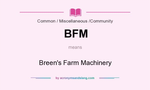 What does BFM mean? It stands for Breen`s Farm Machinery