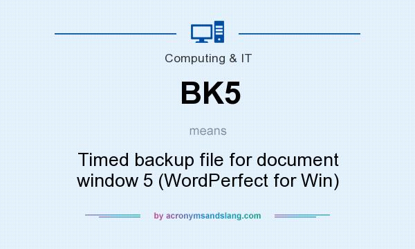 What does BK5 mean? It stands for Timed backup file for document window 5 (WordPerfect for Win)